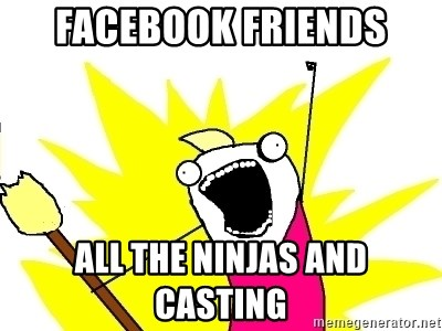 X ALL THE THINGS - facebook friends all the ninjas and casting