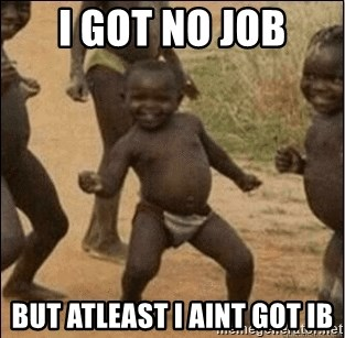 Third World Success - I got no job But atleast i aint got ib
