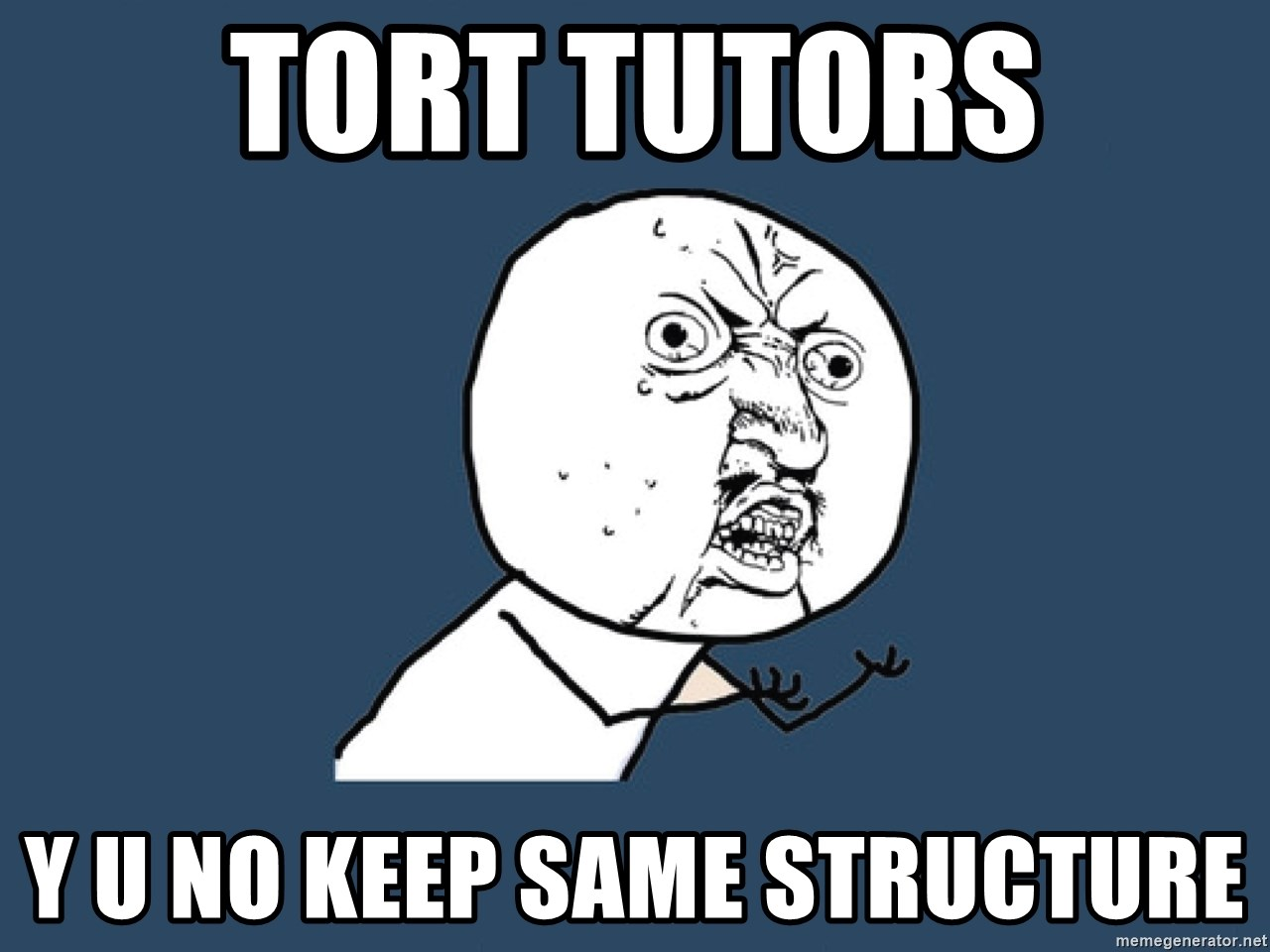 Y U No - Tort tutors y u no keep same structure