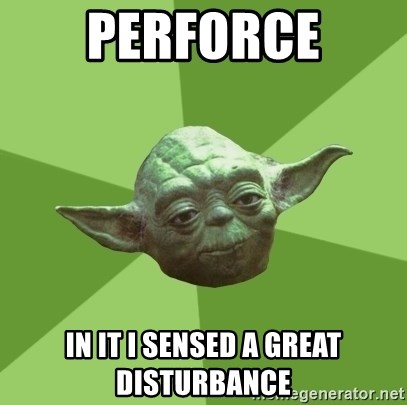 Advice Yoda Gives - Perforce in it i sensed a great disturbance