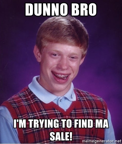 Bad Luck Brian - dunno bro I'm trying to find ma sale!