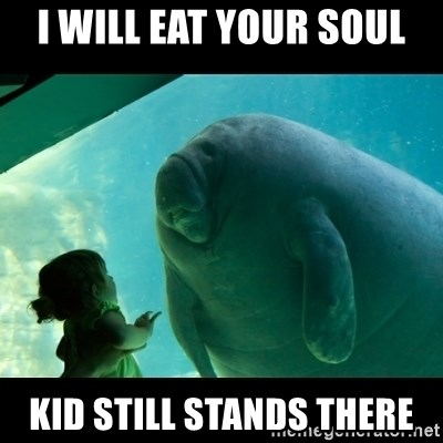 Overlord Manatee - I WILL EAT YOUR SOUL KID STILL STANDS THERE