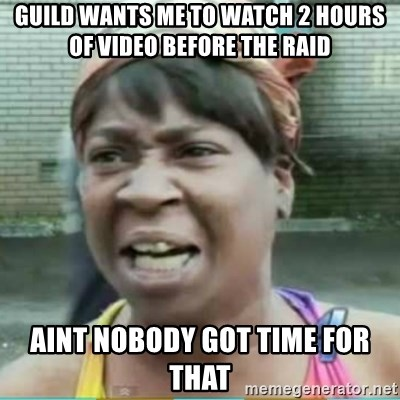 Sweet Brown Meme - Guild wants me to watch 2 hours of video before the raid aint nobody got time for that
