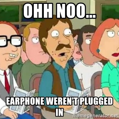 Family Guy Oh No - Ohh noo... earphone weren't plugged in
