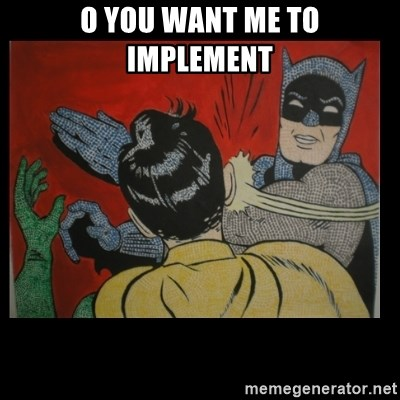 Batman Slappp - o you want me to implement