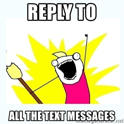 All the things - REPLY TO ALL THE TEXT MESSAGES