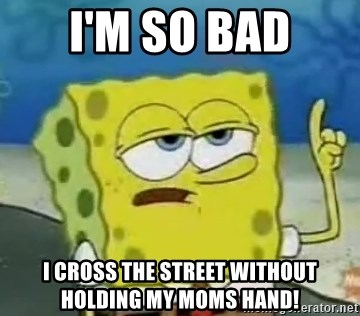 Tough Spongebob - I'M SO BAD I CROSS THE STREET WITHOUT HOLDING MY MOMS HAND!