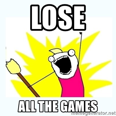 All the things - LOSE  ALL THE GAMES