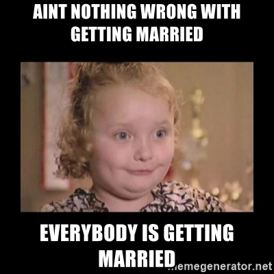Honey BooBoo - Aint Nothing wrong with getting married Everybody is getting married