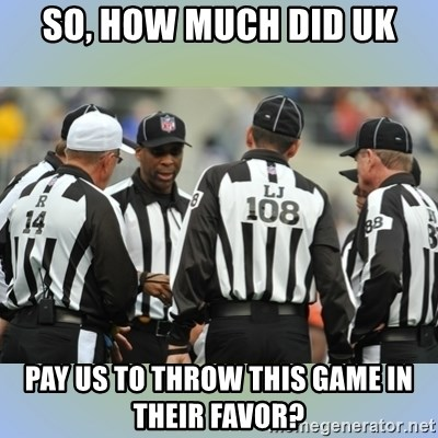 NFL Ref Meeting - So, how much did UK pay us to throw this game in their favor?