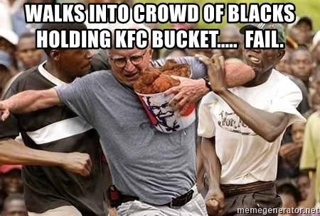 Black Guys Are Real Mad - walks into crowd of blacks holding kfc bucket.....  fail.
