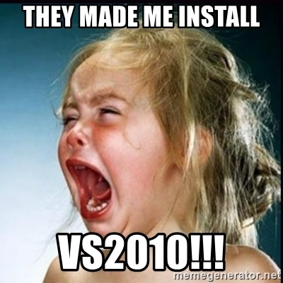 screaming girl - They made me install Vs2010!!!