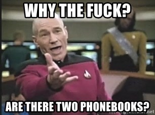 Captain Picard - Why the Fuck? are there two Phonebooks?