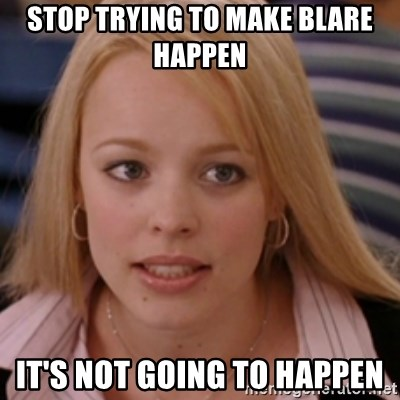 mean girls - stop trying to make blare happen it's not going to happen