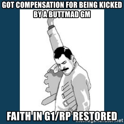 Freddy Mercury - got compensation for being kicked by a buttmad gm faith in g1/rp restored