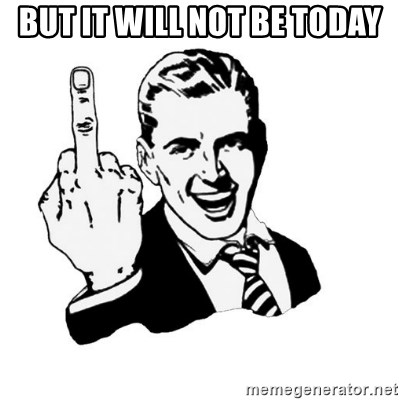 middle finger - But it will not be today
