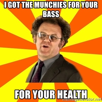 Dr. Steve Brule - i got the munchies for your bass for your health
