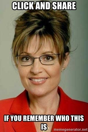 Sarah Palin - Click and share if you remember who this is