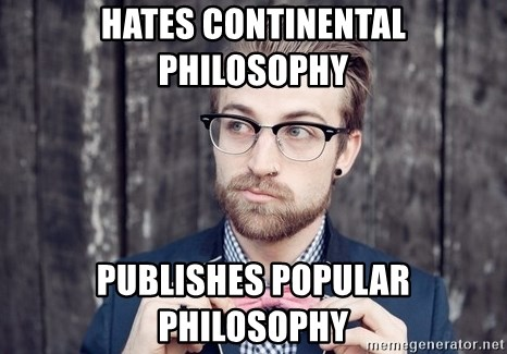 Scumbag Analytic Philosopher - hates continental philosophy publishes popular philosophy