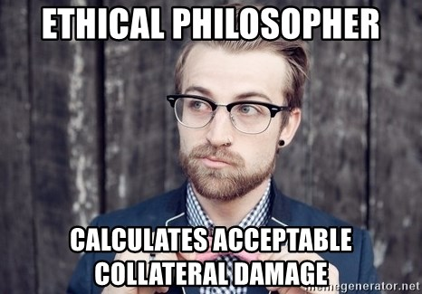 Scumbag Analytic Philosopher - ethical philosopher calculates acceptable collateral damage