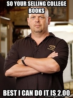 Rick Harrison - So your selling college books Best I can do it is 2.00
