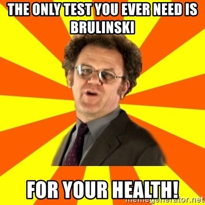 Dr. Steve Brule - the only test you ever need is brulinski for your health!