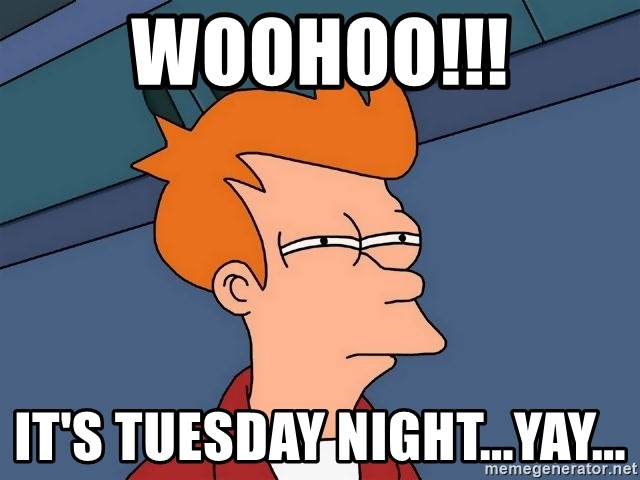 Woohoo It S Tuesday Night Yay Futurama Fry Meme Generator See more ideas about tuesday meme, tuesday, tuesday quotes. woohoo it s tuesday night yay