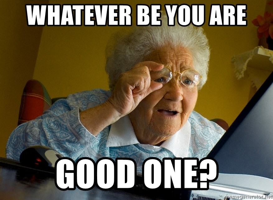 Internet Grandma Surprise - Whatever be you are Good one?