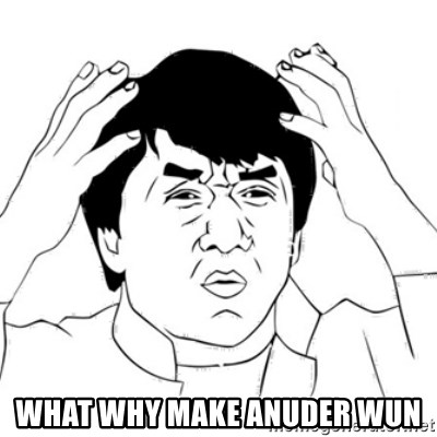 Jackie Chan face -  What WHY MAKE AnudER wun