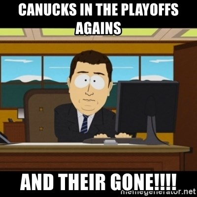 and they're gone - CANUCKS IN THE PLAYOFFS AGAINS  AND THEIR GONE!!!!