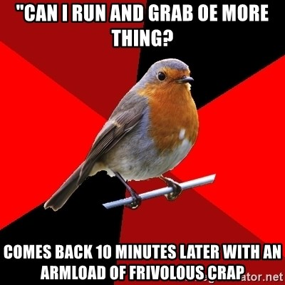 """Retail Robin - """"can i run and grab oe more thing? comes back 10 minutes later with an armload of frivolous crap"""
