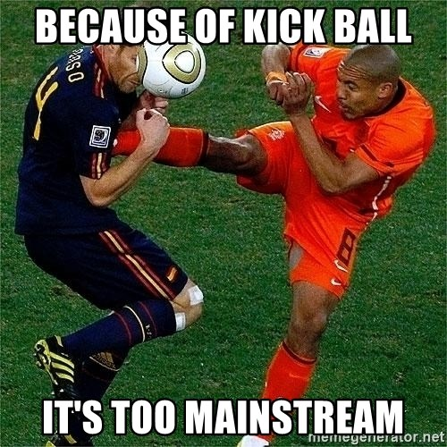 Netherlands - because of kick ball it's too mainstream