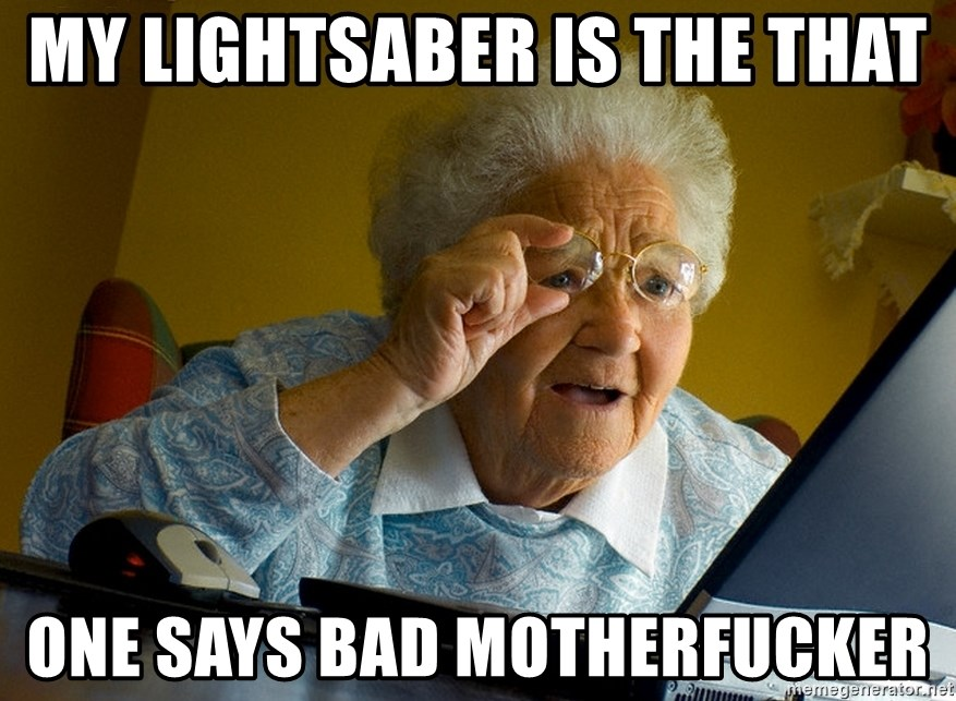 Internet Grandma Surprise - my lightsaber is the that one says bad motherfucker