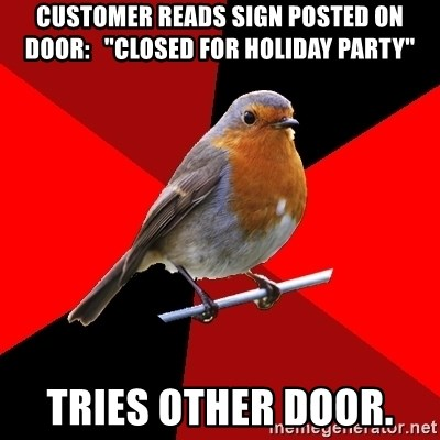 """Retail Robin - CusTomer reads sign posted on door:   """"closed for holiday party"""" Tries other door."""