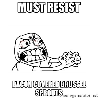 MUST RESIST - must resist bacon covered brussel sprouts