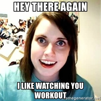 Overly Attached Girlfriend 2 - HEY THERE AGAIN I LIKE WATCHING YOU WORKOUT