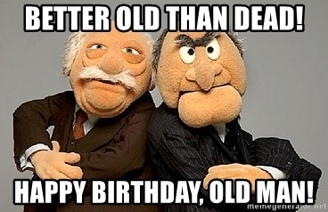 Statler_and_Waldorf - better old than dead! happy birthday, old man!