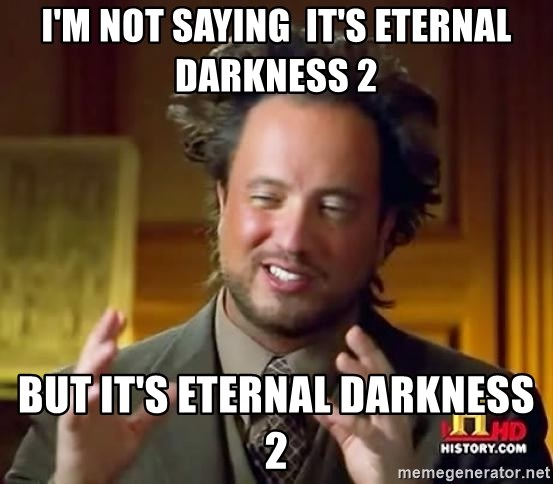 Ancient Aliens - I'm NOT SAYING  IT's Eternal darkness 2 but it's eternal darkness 2