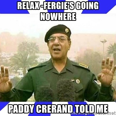 Comical Ali - relax -Fergie's going nowhere paddy crerand told me