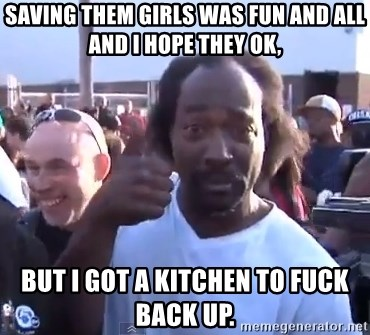 charles ramsey 3 - saving them girls was fun and all and i hope they ok, but i got a kitchen to fuck back up.