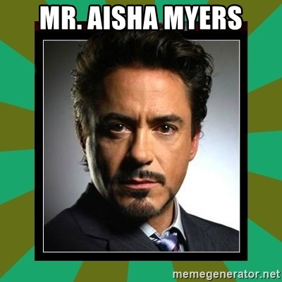 Tony Stark iron - Mr. aisha myers