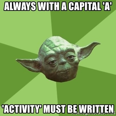 Advice Yoda Gives - Always with a capital 'A' 'Activity' must be written