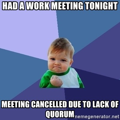 Success Kid - Had a work meeting tonight meeting cancelled due to lack of quorum