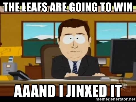 south park aand it's gone - The Leafs are going to win AAAND I jinxed it