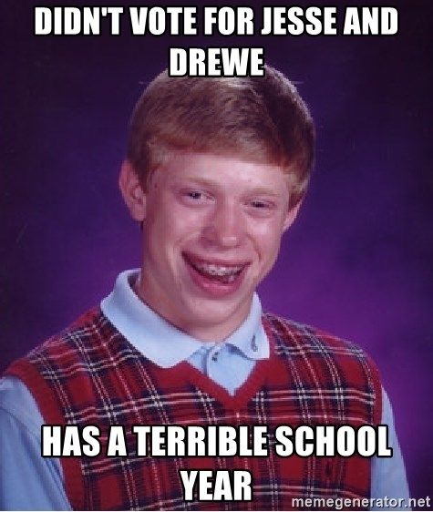 Bad Luck Brian - didn't vote for jesse and drewe  has a terrible school year