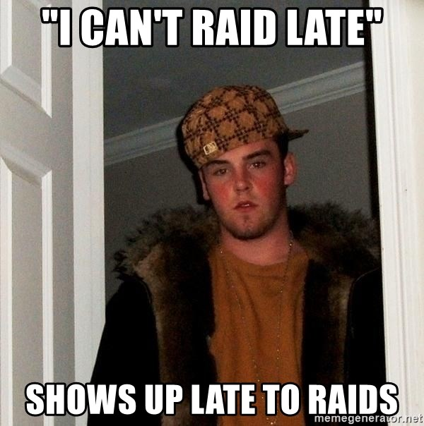 "Scumbag Steve - ""I can't raid late"" Shows up late to raids"