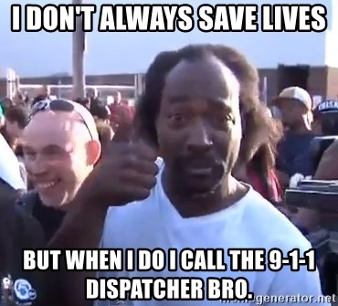 charles ramsey 3 - I don't always save lives but when I do i call the 9-1-1 dispatcher bro.
