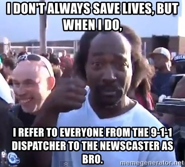 charles ramsey 3 - i don't always save lives, but when i do, i refer to everyone from the 9-1-1 dispatcher to the newscaster as bro.
