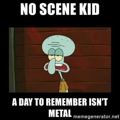 Squidward Instrument - No scene kid a day to remember isn't metal