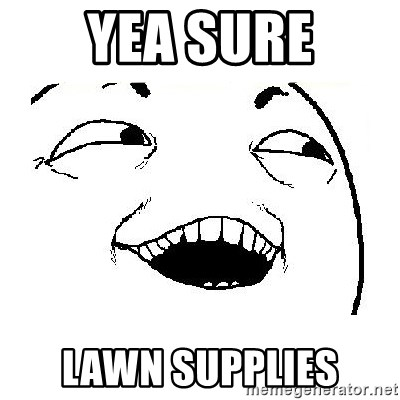 Yeah sure - Yea Sure Lawn SupplIes